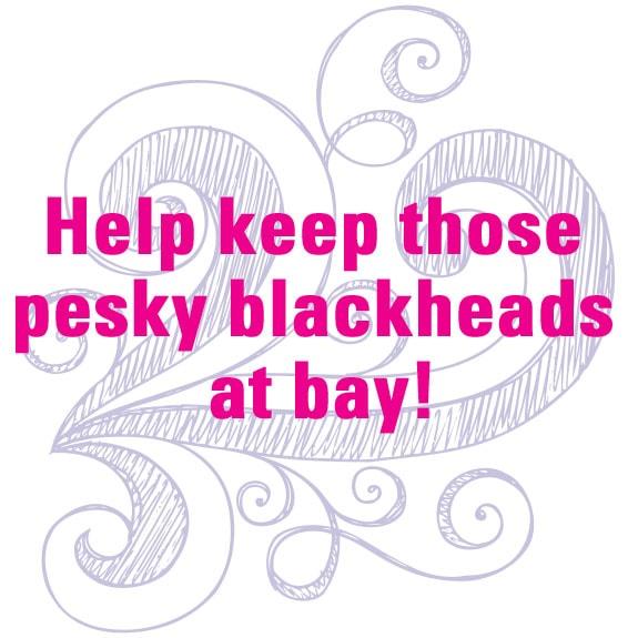 Help keep those pesky blackheads at bay